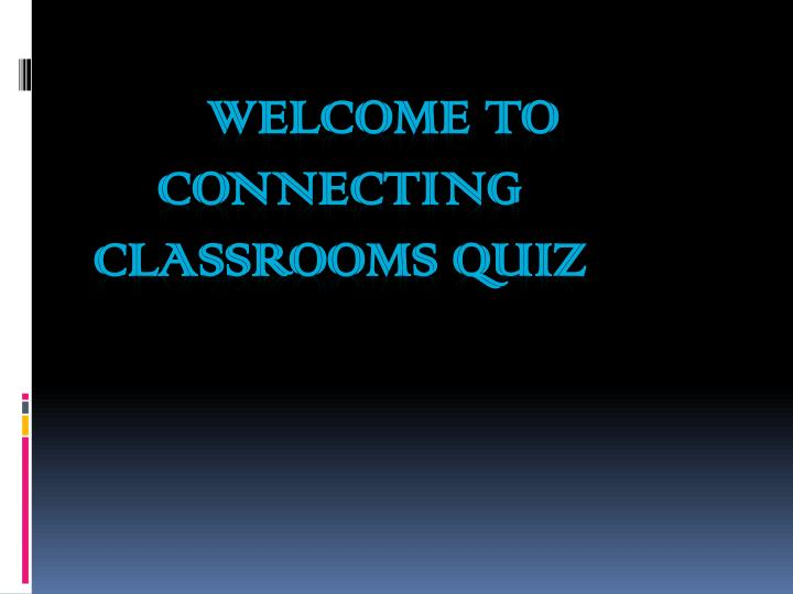 welcome to connecting classrooms quiz n.