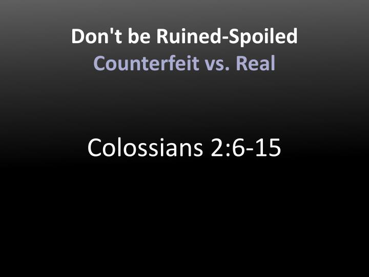 don t be ruined spoiled counterfeit vs real n.