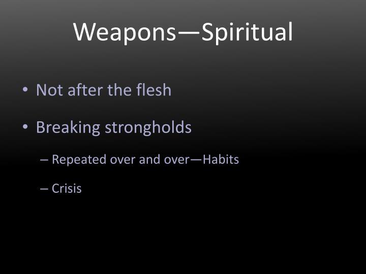 Weapons spiritual