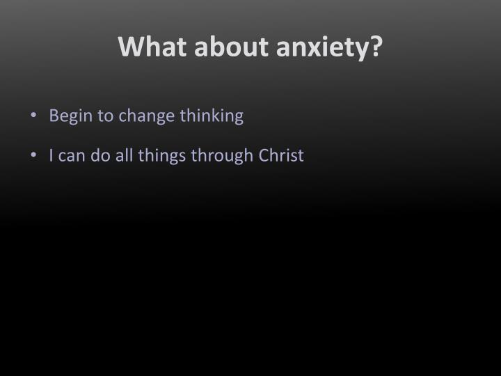 What about anxiety?