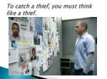 to catch a thief you must think like a thief