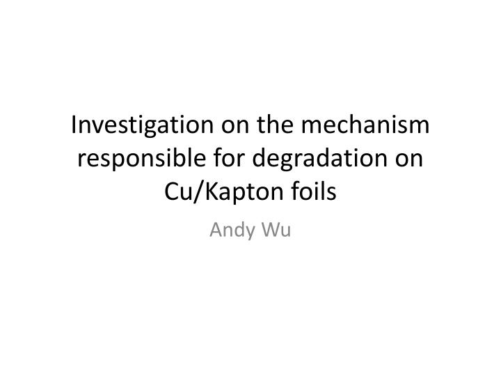 investigation on the mechanism responsible for degradation on cu kapton foils n.