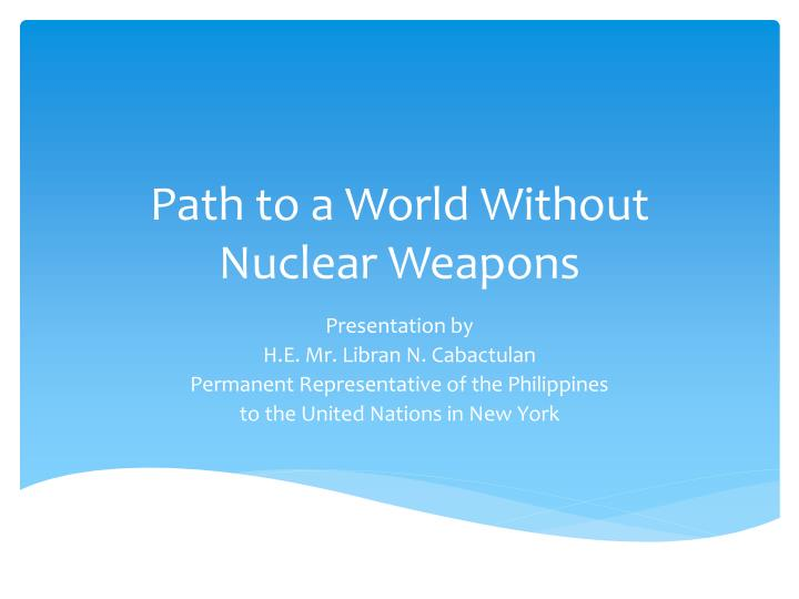 path to a world without nuclear weapons n.