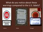 what do you notice about these warnings compared to the u s labels