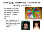 fated adj determined in advance by destiny or fortune