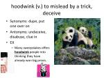hoodwink v to mislead by a trick deceive