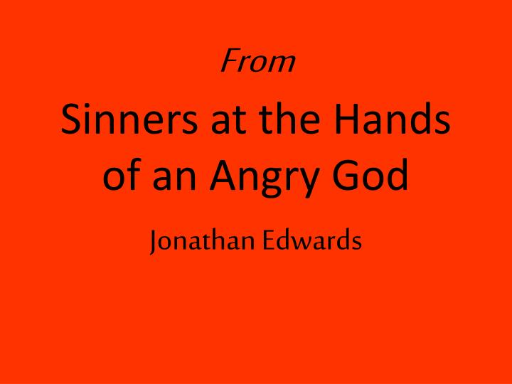 use of literary devices from sinners in the hand of an angry god On july 8th 1741, jonathan edwards preached the sermon sinners in the hands of an angry god in enfield, connecticut edwards states to his listeners that god does not lack in power, and that people have yet not fallen to destruction because his mercy.