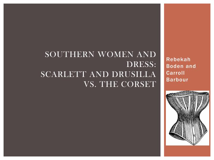 southern women and dress scarlett and drusilla vs the corset n.