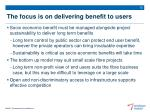 the focus is on delivering benefit to users