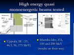 high energy quasi monoenergetic beams tested