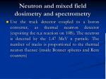 neutron and mixed field dosimetry and spectrometry
