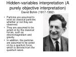 hidden variables interpretation a purely objective interpretation david bohm 1917 1992