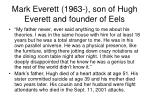 mark everett 1963 son of hugh everett and founder of eels