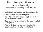 the philosophy of idealism pure subjectivity plato 380 bc berkeley 1710 kant 1781