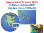 organization of american states 15 nation caribbean den drug epidemiology network