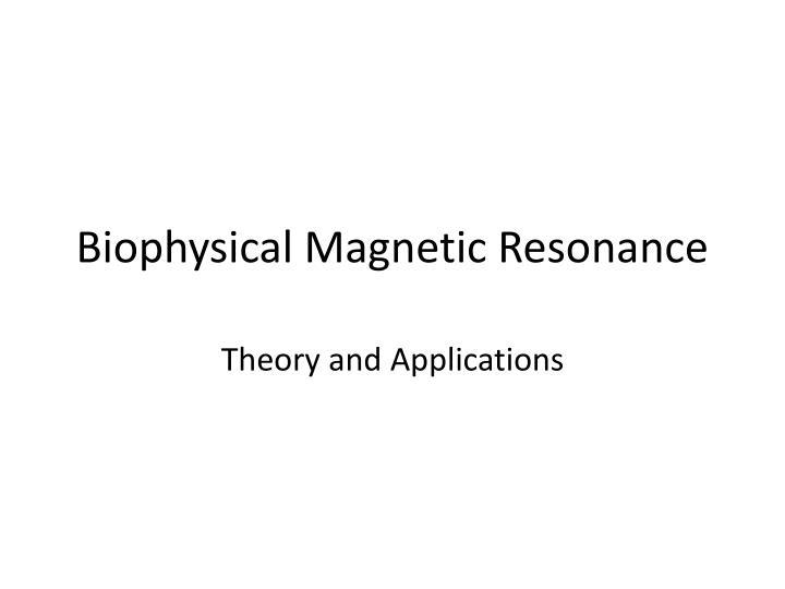 Biophysical magnetic resonance