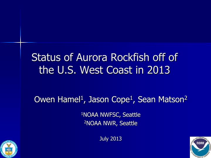 status of aurora rockfish off of the u s west coast in 2013 n.