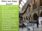 when was dippy found