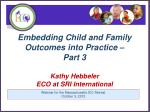 embedding child and family outcomes into practice part 3 kathy hebbeler eco at sri international