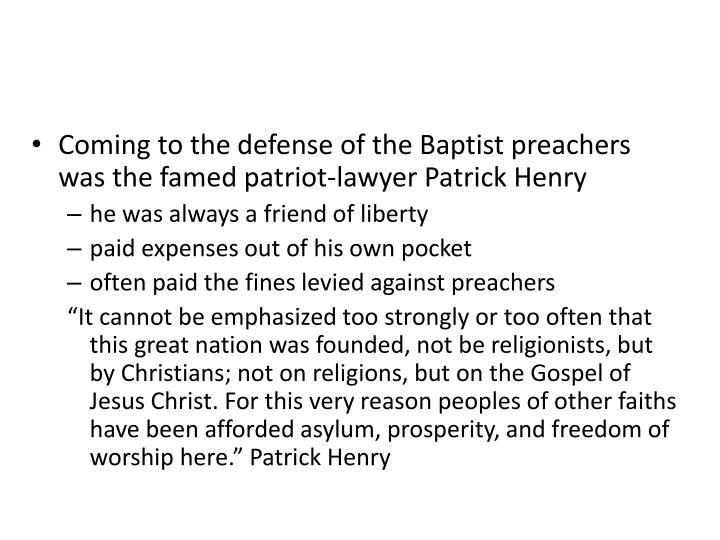 Coming to the defense of the Baptist preachers was the famed patriot-lawyer Patrick Henry