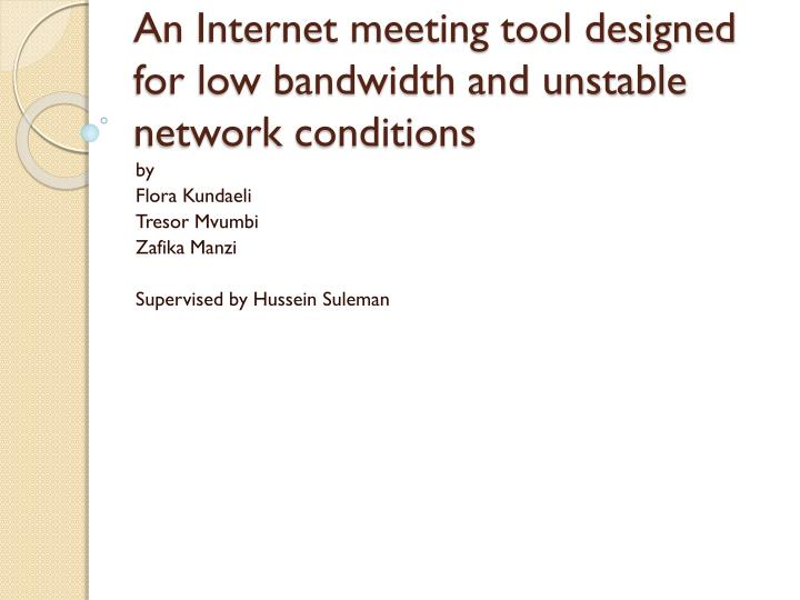 an internet meeting tool designed for low bandwidth and unstable network conditions n.