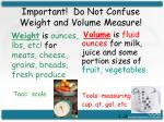 important do not confuse weight and volume measure
