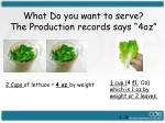 what do you want to serve the production records says 4oz
