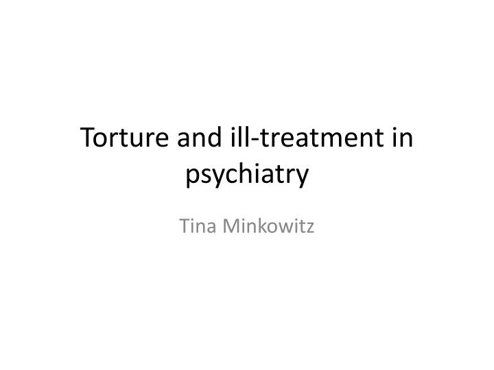 torture and ill treatment in psychiatry n.
