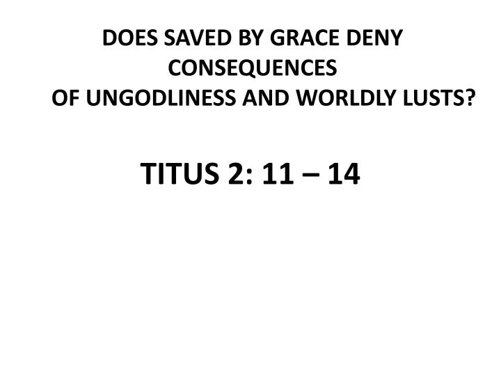 does saved by grace deny consequences of ungodliness and worldly lusts n.