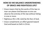 how do we balance understanding of grace and righteous life