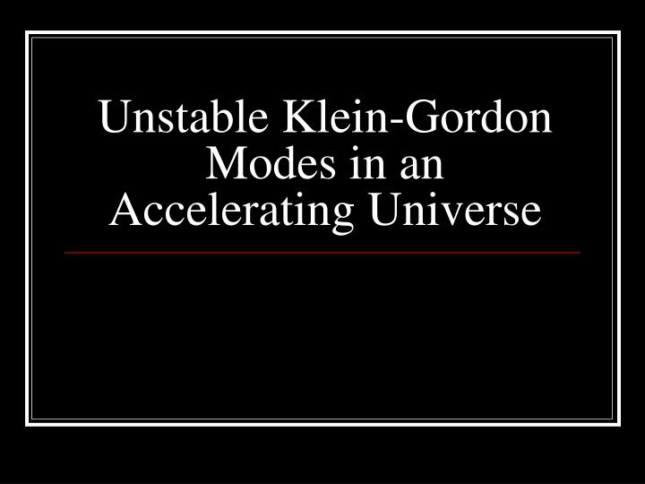 unstable klein gordon modes in an accelerating universe n.