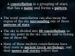 a constellation is a grouping of stars that has a name and forms a pattern