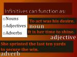 infinitives can function as