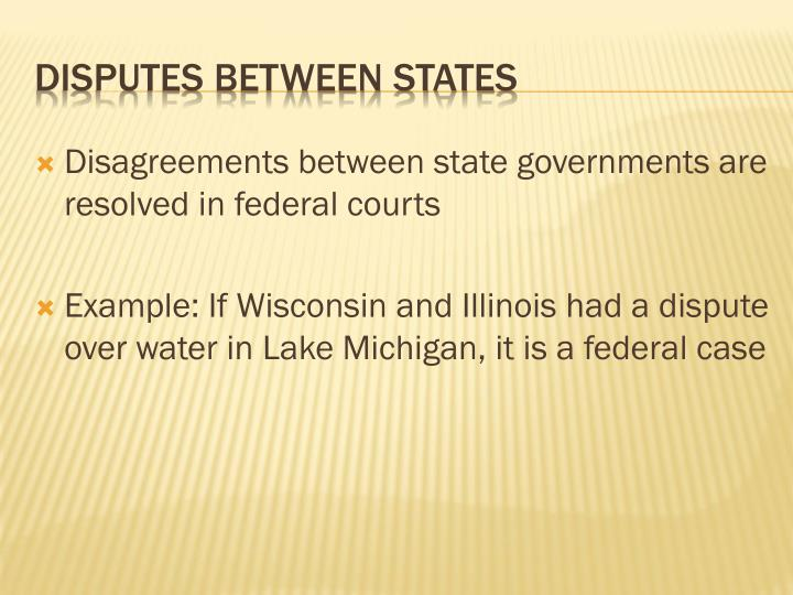Disagreements between state governments are resolved in federal courts