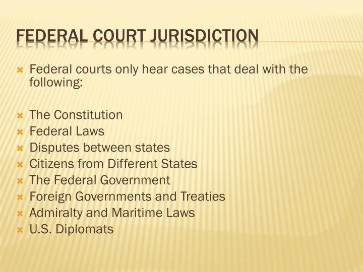 Federal courts only hear cases that deal with the following: