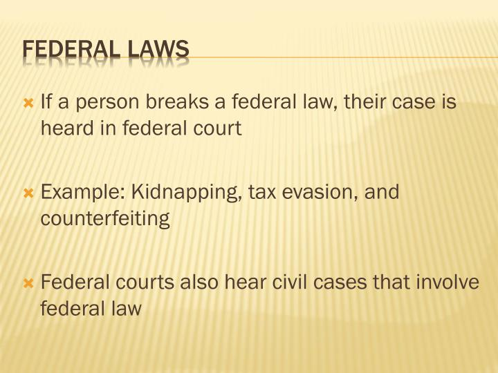 If a person breaks a federal law, their case is heard in federal court