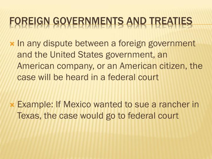 In any dispute between a foreign government and the United States government, an American company, or an American citizen, the case will be heard in a federal court