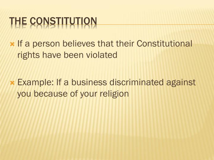If a person believes that their Constitutional rights have been violated