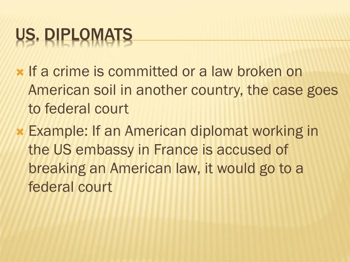 If a crime is committed or a law broken on American soil in another country, the case goes to federal court