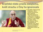 brazilsk vl da urazila dalajlamu kv li strachu z ny ho ignorovala