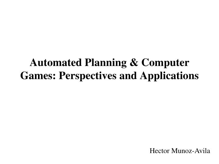 automated planning computer games perspectives and applications n.