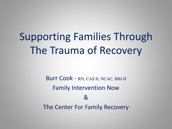 supporting f amilies t hrough the trauma of recovery n.