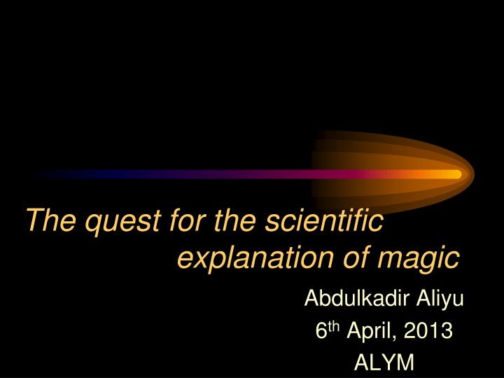 the quest for the scientific explanation of magic n.