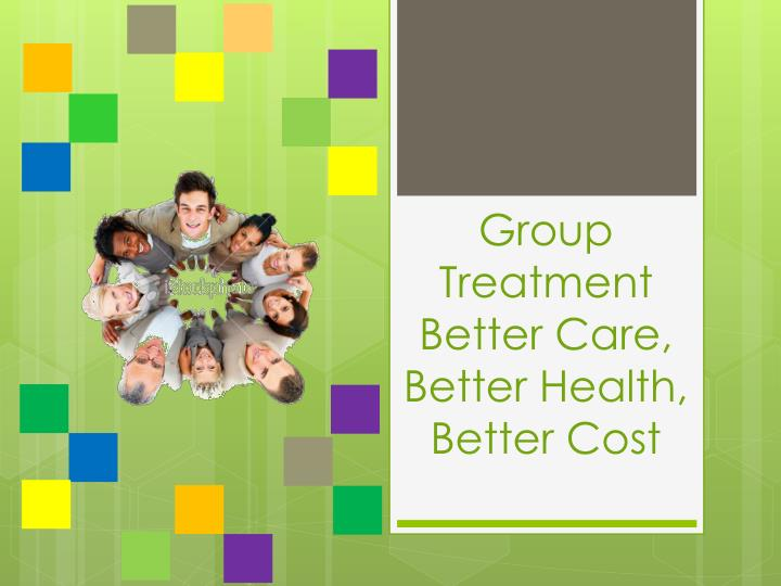 group treatment better care better health better cost n.