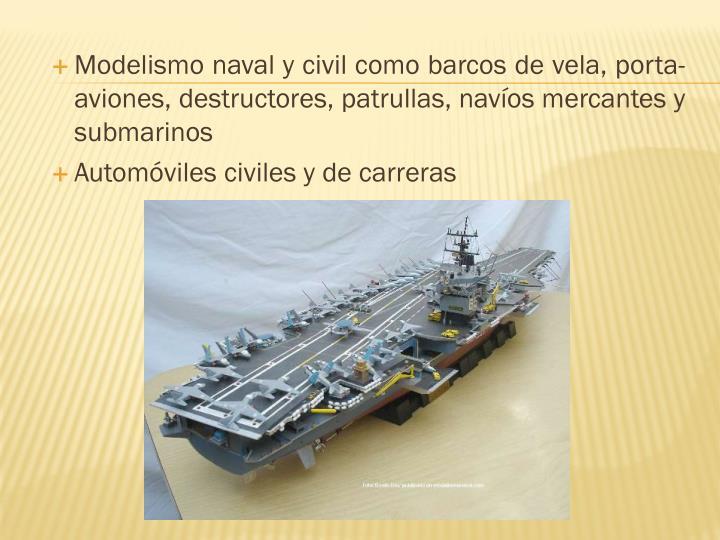 Modelismo naval y civil como barcos de vela, porta-aviones, destructores, patrullas, navíos mercantes y submarinos
