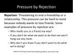 pressure by rejection
