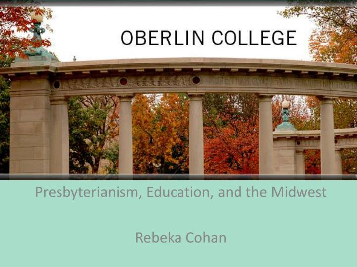 presbyterianism education and the midwest rebeka cohan n.
