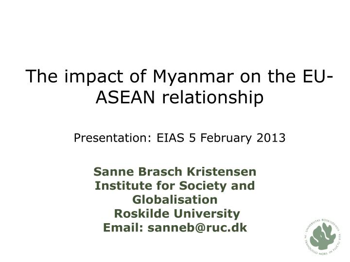 the impact of myanmar on the eu asean relationship presentation eias 5 february 2013 n.