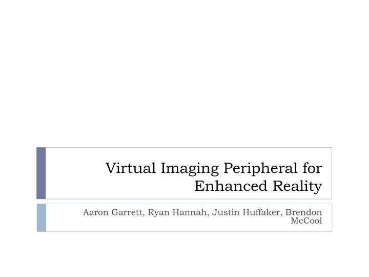 virtual imaging peripheral for enhanced reality n.