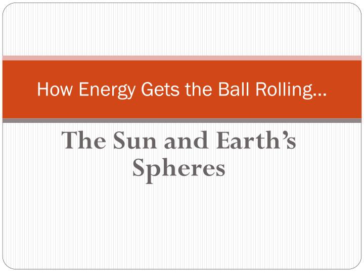 how energy gets the ball rolling n.